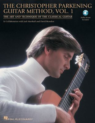The Christopher Parkening Guitar Method, Vol. 1: The Art and Technique of the Classical Guitar [With CD (Audio)] 9781423434177