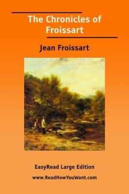 The Chronicles of Froissart [Easyread Large Edition] 9781425032043