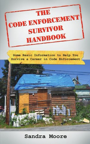 The Code Enforcement Survivor Handbook: Some Basic Information to Help You Survive a Career in Code Enforcement 9781425962340