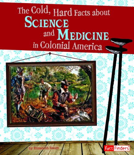 The Cold, Hard Facts about Science and Medicine in Colonial America 9781429661409