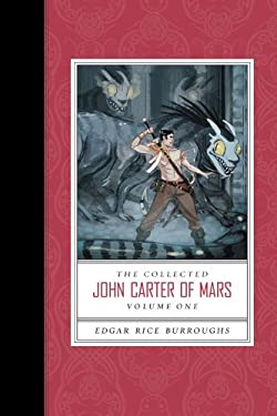 The Collected John Carter of Mars, Volume One: A Princess of Mars/The Gods of Mars/The Warlord of Mars 9781423154266