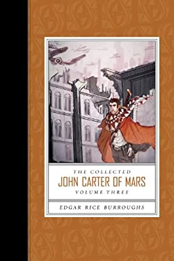 The Collected John Carter of Mars, Volume Three: Swords of Mars/Synthetic Men of Mars/Llana of Gathol/John Carter of Mars 9781423165590