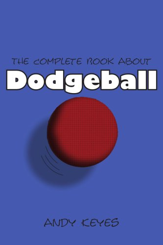 The Complete Book about Dodgeball 9781420875485