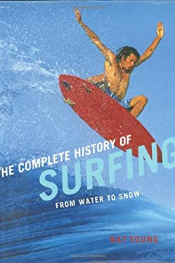 The Complete History of Surfing: From Water to Snow 9781423602668