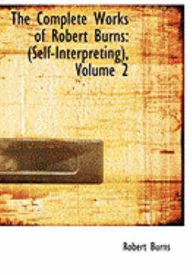 The Complete Works of Robert Burns: Self-Interpreting, Volume 2 9781426487705