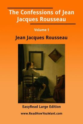 The Confessions of Jean Jacques Rousseau Volume 1 [Easyread Large Edition] 9781425042530