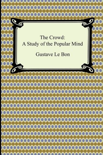 The Crowd: A Study of the Popular Mind 9781420931730