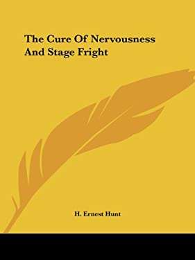 The Cure of Nervousness and Stage Fright 9781425459925
