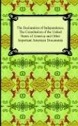 The Declaration of Independence, the Constitution of the United States of America with Amendments, and Other Important American Documents 9781420926125