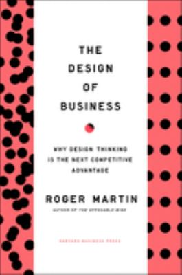 The Design of Business: Why Design Thinking Is the Next Competitive Advantage 9781422177808
