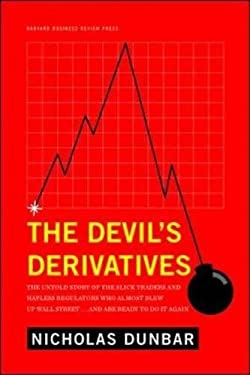 The Devil's Derivatives: The Untold Story of the Slick Traders and Hapless Regulators Who Almost Blew Up Wall Street . . . and Are Ready to Do 9781422177815