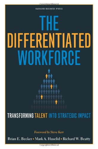 The Differentiated Workforce: Translating Talent Into Strategic Impact 9781422104460