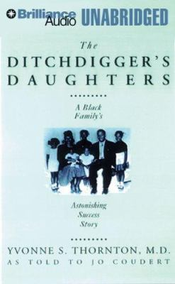 The Ditchdigger's Daughters: A Black Family's Astonishing Success Story 9781423353874
