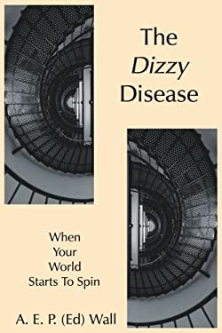 The Dizzy Disease: When Your World Starts to Spin 9781425962272