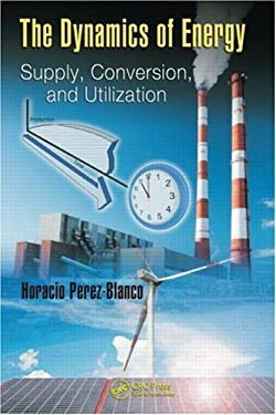 The Dynamics of Energy: Supply, Conversion, and Utilization 9781420076882