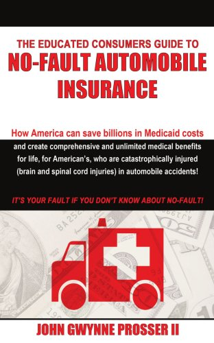 The Educated Consumers Guide to No-Fault Automobile Insurance 9781420859485