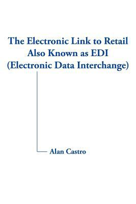 The Electronic Link to Retail Also Known as EDI (Electronic Data Interchange) 9781420875973