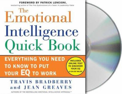 The Emotional Intelligence Quick Book: Everything You Need to Know to Put Your EQ to Work 9781427200945