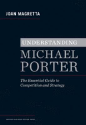 Understanding Michael Porter: The Essential Guide to Competition and Strategy 9781422160596