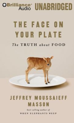 The Face on Your Plate, the Face on Your Plate: The Truth about Food 9781423384229