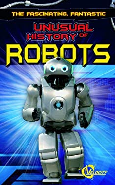 The Fascinating, Fantastic Unusual History of Robots 9781429654906