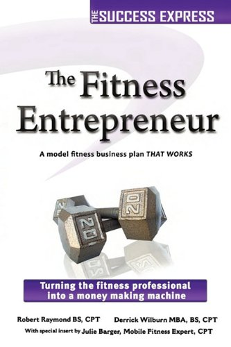 The Fitness Entrepreneur: Turning the Fitness Professional Into a Money Making Machine 9781427650085