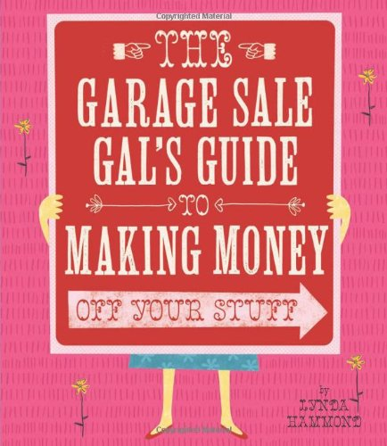 The Garage Sale Gal's Guide to Making Money Off Your Stuff 9781423620990