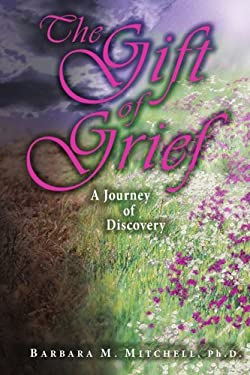 The Gift of Grief: A Journey of Discovery 9781420814873