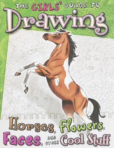 The Girls' Guide to Drawing Horses, Flowers, Faces, and Other Cool Stuff 9781429636452