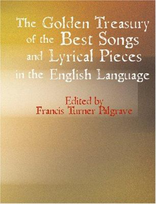 The Golden Treasury of the Best Songs and Lyrical Poems in the English Language 9781426425066