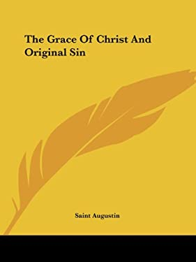 The Grace of Christ and Original Sin 9781425465735
