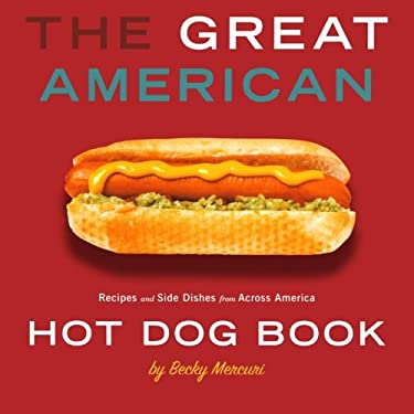 The Great American Hot Dog Book: Recipes and Side Dishes Form Across America 9781423600220
