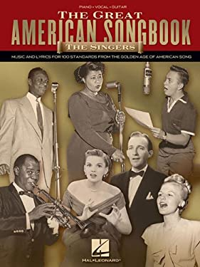 The Great American Songbook: The Singers: Music and Lyrics for 100 Standards from the Golden Age of American Song 9781423430940
