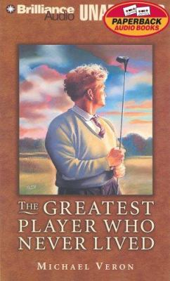 The Greatest Player Who Never Lived 9781423315568