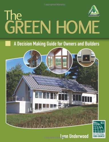 The Green Home: A Decision Making Guide for Owners and Builders 9781428377097