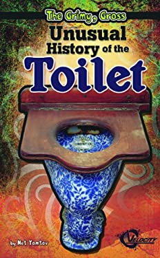The Grimy, Gross Unusual History of the Toilet 9781429654890