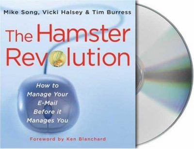 The Hamster Revolution: How to Manage Your Email Before It Manages You 9781427200808