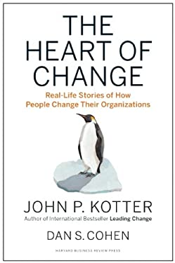 The Heart of Change: Real-Life Stories of How People Change Their Organizations 9781422187333