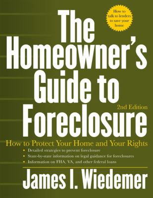 The Homeowner's Guide to Foreclosure: How to Protect Your Home and Your Rights 9781427797681
