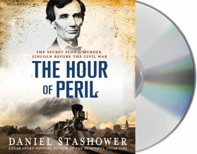 The Hour of Peril: The Secret Plot to Murder Lincoln Before the Civil War 9781427229236