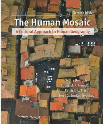 The Human Mosaic: A Cultural Approach to Human Geography 9781429214261