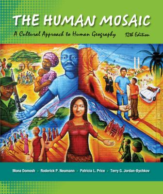 The Human Mosaic: A Cultural Approach to Human Geography 9781429240185