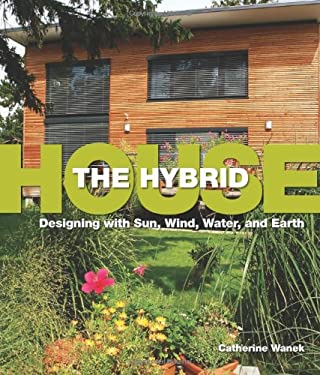 The Hybrid House: Designing with Sun, Wind, Water, and Earth 9781423603160
