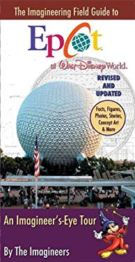 The Imagineering Field Guide to EPCOT at Walt Disney World: An Imagineer's-Eye Tour 9781423124672