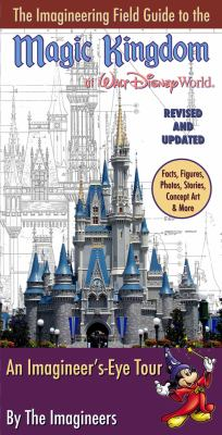 The Imagineering Field Guide to the Magic Kingdom at Walt Disney World: An Imagineer's-Eye Tour 9781423124689