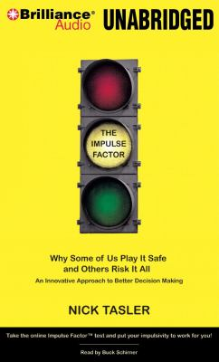The Impulse Factor: Why Some of Us Play It Safe and Others Risk It All: An Innovative Approach to Better Decision Making 9781423375128