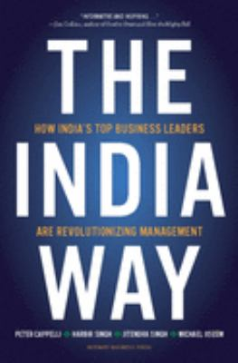 The India Way: How India's Top Business Leaders Are Revolutionizing Management 9781422147597