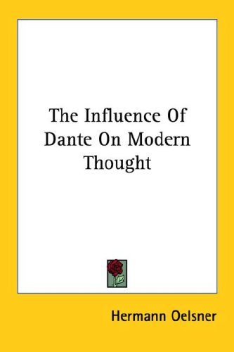 The Influence of Dante on Modern Thought 9781428617797