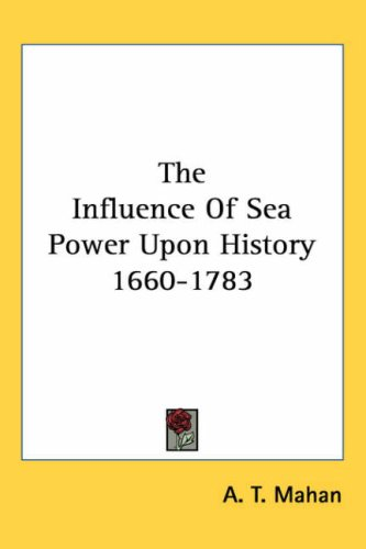 The Influence of Sea Power Upon History 1660-1783 9781425491260