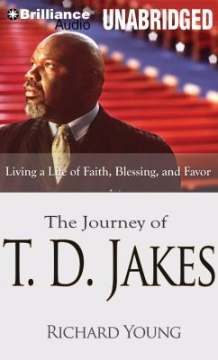 The Journey of T. D. Jakes: Living a Life of Faith, Blessing, and Favor 9781423382928